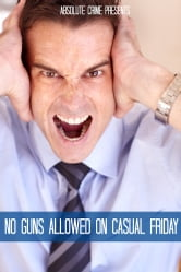 No Guns Allowed On Casual Friday - 15 Of the Scariest Co-Workers You Will Never Want to Work With ebook by William Webb