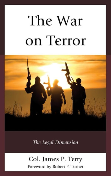 The War on Terror - The Legal Dimension ebook by Col. James P. Terry