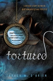 Tortured - A bridge story between Birthmarked and Prized ebook by Caragh M. O'Brien