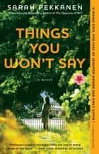 Things You Won't Say ebook by Sarah Pekkanen