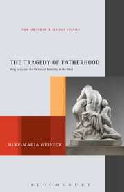 The Tragedy of Fatherhood - King Laius and the Politics of Paternity in the West ebook by Professor Silke-Maria Weineck