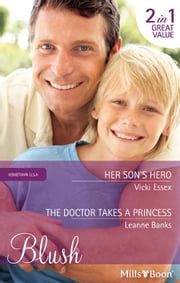 Her Son's Hero/The Doctor Takes A Princess ebook by Vicki Essex,Leanne Banks