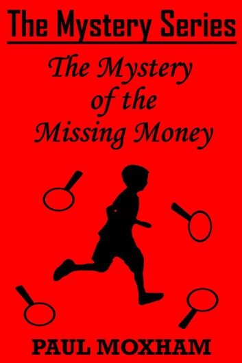 The Mystery of the Missing Money - The Mystery Series Short Story, #1 ebook by Paul Moxham