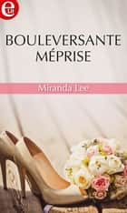 Bouleversante méprise ebook by Miranda Lee