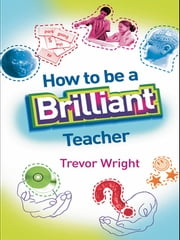 How to Be a Brilliant Teacher ebook by Trevor Wright