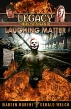 Legacy, Book 6: Laughing Matter ebook by Warren Murphy, Gerald Welch