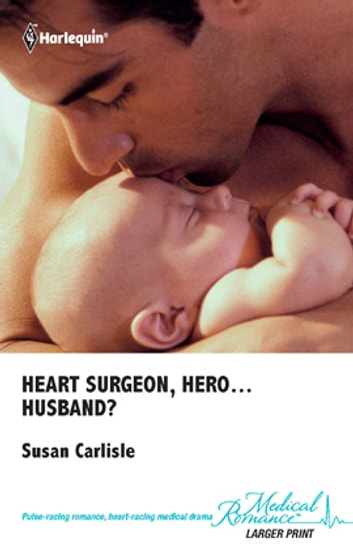 Heart Surgeon, Hero...Husband? ebook by Susan Carlisle