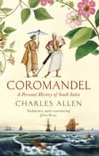 Coromandel - A Personal History of South India ebooks by Charles Allen