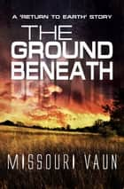 The Ground Beneath ebook by Missouri Vaun