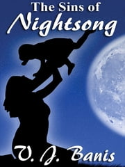 The Sins of Nightsong: The Nightsong Saga, Book Three ebook by V. J. Banis