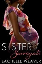 Sister Surrogate ebook by LaChelle Weaver