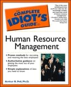 The Complete Idiot's Guide to Human Resource Management ebook by Arthur Pell