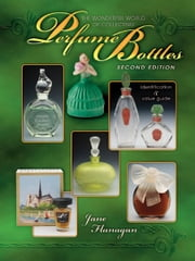 eBook The Wonderful World of Collecting Perfume Bottles Seco ebook by Flanagan, Jane