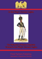 In The King's German Legion: Memoirs Of Baron Ompteda, Colonel In The King's German Legion During The Napoleonic Wars ebook by Freiherr von Christian Ompteda