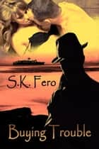 Buying Trouble ebook by S.K. Fero