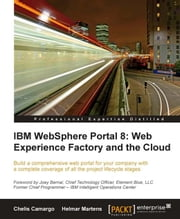 IBM WebSphere Portal 8: Web Experience Factory and the Cloud ebook by Chelis Camargo, Helmar Martens
