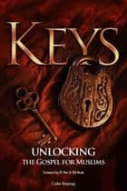 Keys, Unlocking the Gospel for Muslims ebook by