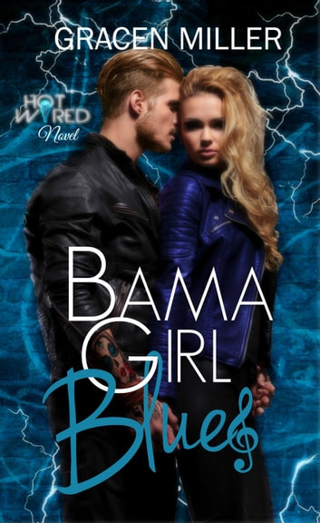 Bama Girl Blues - Hot Wired, #3 ebook by Gracen Miller