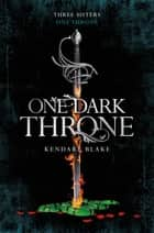 One Dark Throne ebook by Kendare Blake