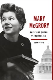 Mary McGrory - The First Queen of Journalism ebook by John Norris