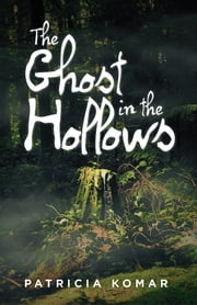 The Ghost in the Hollows ebook by Patricia Komar