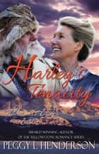 Harley's Tenacity - Wilderness Brides, #5 ebook by Peggy L Henderson
