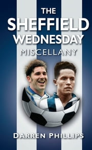 Sheffield Wednesday Miscellany ebook by Darren Phillips