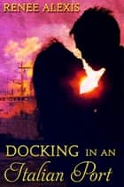 Docking in an Italian Port ebook by Renee Alexis