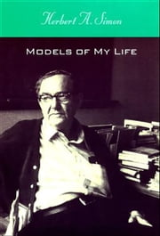 Models of My Life ebook by Herbert A. Simon