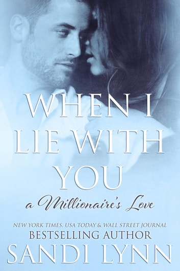 When I Lie With You - A Millionaire's Love, #2 ebook by Sandi Lynn