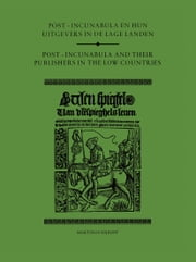 Post-Incunabula en Hun Uitgevers in de Lage Landen/Post-Incunabula and Their Publishers in the Low Countries ebook by Hendrik D. Vervliet