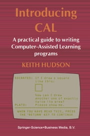 Introducing CAL - A practical guide to writing Computer-Assisted Learning programs ebook by Keith Hudson