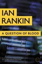 A Question of Blood - An Inspector Rebus Novel ebook by Ian Rankin