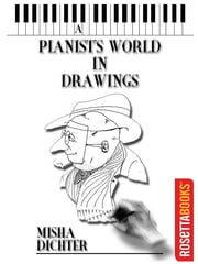 A Pianist's World in Drawings ebook by Misha Dichter
