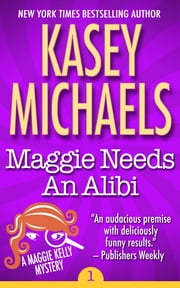Maggie Needs An Alibi ebook by Kasey Michaels