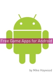 Free Game Apps for Android ebook by Mike Haywood