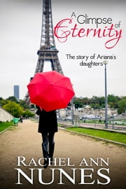 A Glimpse of Eternity - The Story of Ariana's Daughters ebook by Rachel Ann Nunes