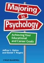 Majoring in Psychology - Achieving Your Educational and Career Goals ebook by Jeffrey L. Helms, Daniel T. Rogers