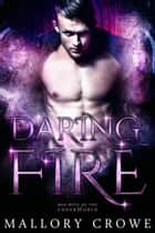 Daring Fire - Bad Boys Of The Underworld, #2 ebook by Mallory Crowe