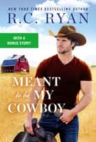 Meant to Be My Cowboy ebook by R.C. Ryan