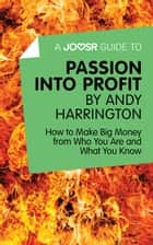A Joosr Guide to… Passion into Profit by Andy Harrington: How to Make Big Money From Who You Are and What You Know ebook by Joosr