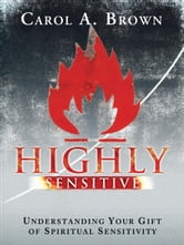 Highly Sensitive: Understanding Your Gift of Spiritual Sensitivity ebook by Carol Brown
