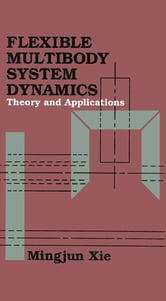 Flexible Multibody System Dynamics: Theory And Applications