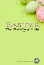 Easter - Fertility of It All ebook by Yahweh's Restoration Ministry