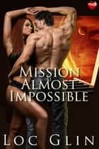 Mission Almost Impossible ebook by Loc Glin