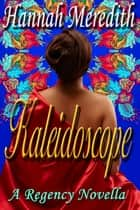Kaleidoscope: A Regency Novella ebook by Hannah Meredith