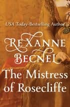 The Mistress of Rosecliffe ebook by Rexanne Becnel