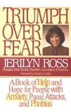 Triumph Over Fear - A Book of Help and Hope for People with Anxiety, Panic Attacks, and Phobias ebook by