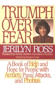 Triumph Over Fear - A Book of Help and Hope for People with Anxiety, Panic Attacks, and Phobias ebook by Jerilyn Ross