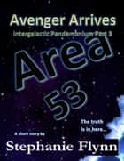 Avenger Arrives (Intergalactic Pandemonium Part 3) ebook by Stephanie Flynn